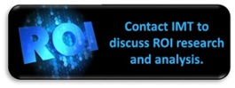 Contact IMT to discuss ROI research and analysis