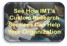 See How IMT's Custom Research Services Can Help Your Organization