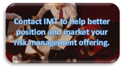 Contact IMT to help better position and market your risk management offering